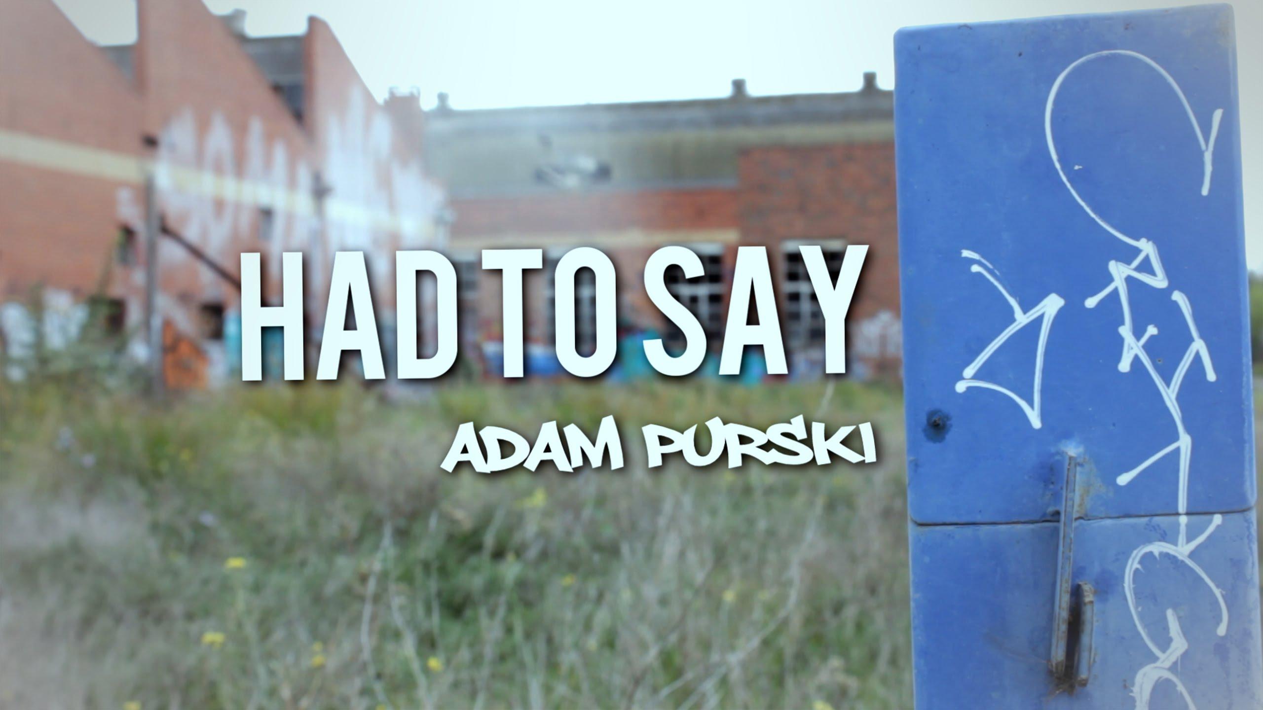 [Sneak Preview] Adam Purski – Had To Say (Dir. Adam Purski)