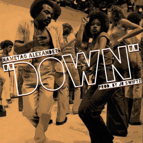 Music: Nametag Alexander – Down (Prod. JR Swiftz)