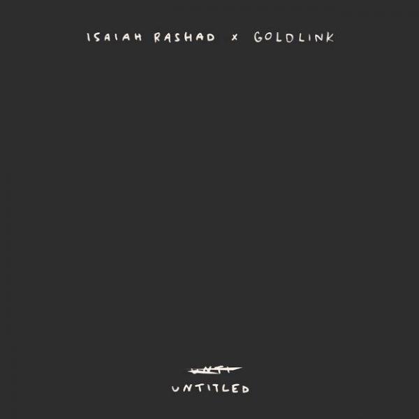 Music: Isaiah Rashad x Goldlink – Untitled