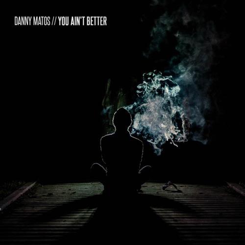 danny-matos-you-aint-better