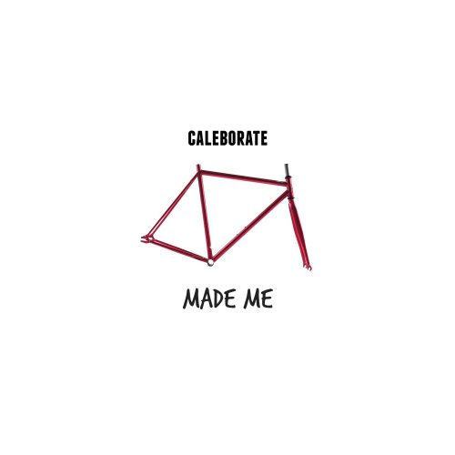 caleborate-made-me