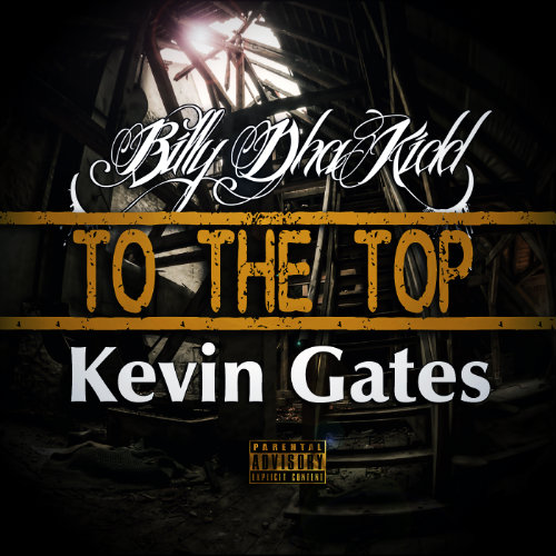 billy-dha-kidd-f-kevin-gates-tj-to-the-top